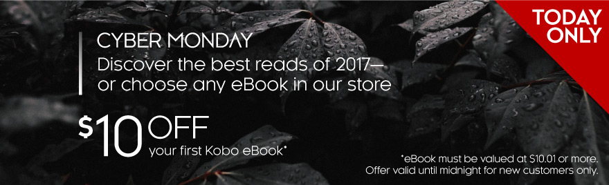 Cyber Monday - Discover the best reas of 2017 - $10 off first Kobo eBook