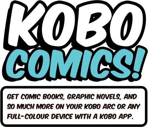 Kobo Comics! Get comic books, graphic novels, and so much more on your Kobo Arc or any full-colour device with a Kobo app.